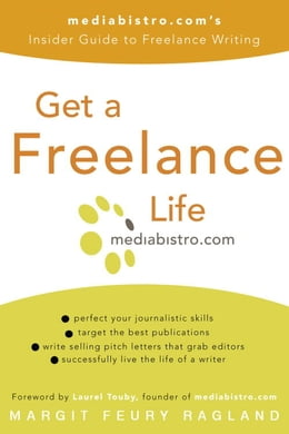 Book Get a Freelance Life: mediabistro.com's Insider Guide to Freelance Writing by Margit Feury Ragland