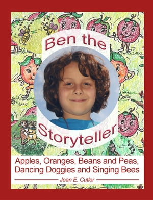 Apples, Oranges, Beans and Peas, Dancing Doggies and Singing Bees: Ben the Storyteller