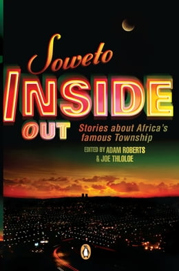 Book Soweto Inside Out: Stories about Africa's famous Township by Adam Roberts