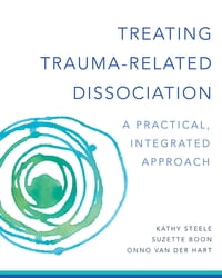 Treating Trauma-Related Dissociation: A Practical, Integrative Approach (Norton Series on…
