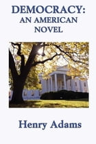 Democracy, An American Novel by Henry Adams