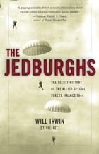 The Jedburghs: The Secret History of the Allied Special Forces, France 1944