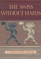 The Swiss Without Halos by J. Christopher Herold