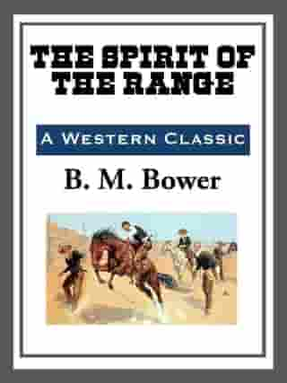 The Spirit of the Range by B. M. Bower
