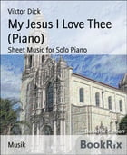 My Jesus I Love Thee (Piano): Sheet Music for Solo Piano by Viktor Dick