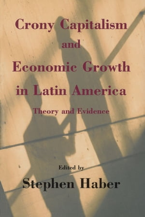 Crony Capitalism and Economic Growth in Latin America Theory and Evidence