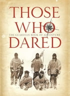 Those Who Dared: Stories from the golden age of exploration by Richard Nelsson