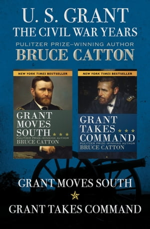 U. S. Grant: The Civil War Years Grant Moves South and Grant Takes Command