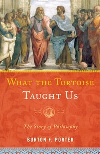 What the Tortoise Taught Us: The Story of Philosophy