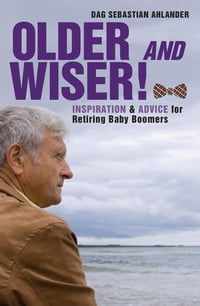 Older and Wiser: Inspiration and Advice for Retiring Baby Boomers