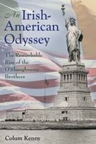 An Irish-American Odyssey: The Remarkable Rise of the O'Shaughnessy Brothers by Colum Kenny
