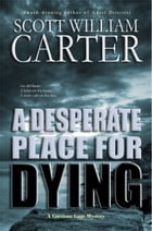 A Desperate Place for Dying by Scott William Carter