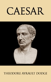 Caesar: A History of the Art of War Among the Romans Down to the End of the Roman Empire, With a…