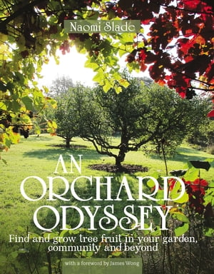 An Orchard Odyssey Find and grow tree fruit in your garden,  community and beyond