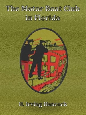 The Motor Boat Club in Florida by H. Irving Hancock