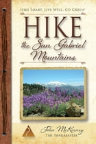 Hike the San Gabriel Mountains: Best Day Hikes in the Foothills and High Country by John McKinney