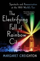 The Electrifying Fall of Rainbow City: Spectacle and Assassination at the 1901 Worlds Fair Cover Image