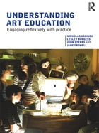 Understanding Art Education: Engaging Reflexively with Practice