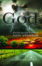 The God Conflict: Faith in the Face of New Atheism by Peter Feldmeier, PhD