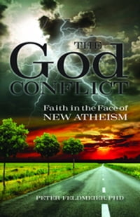 The God Conflict: Faith in the Face of New Atheism