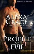 Profile of Evil: Book One of the Profile Series by Alexa Grace