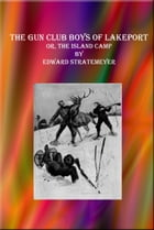 The Gun Club Boys of Lakeport: Or, The Island Camp by Edward Stratemeyer