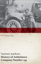 History of Ambulance Company Number 139 (WWI Centenary Series) by Various