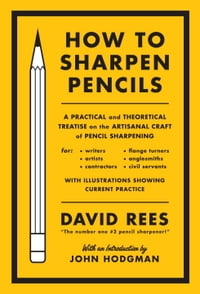 How to Sharpen Pencils: A Practical & Theoretical Treatise on the Artisanal Craft of Pencil…