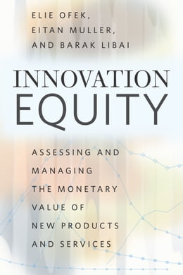 Book Innovation Equity: Assessing and Managing the Monetary Value of New Products and Services by Elie Ofek