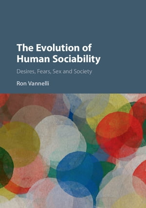 The Evolution of Human Sociability Desires,  Fears,  Sex and Society