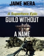 Guild Without a Name: A Superhero Epic by Jaime Mera