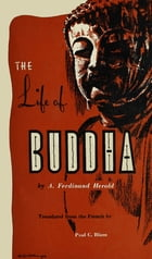 The Life of Buddha: According to the Ancient Legends of India