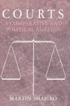 Courts: A Comparative and Political Analysis by Martin Shapiro