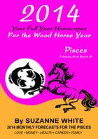 2014 Pisces Your Full Year Horoscopes For The Wood Horse Year by Suzanne White