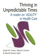Thriving in Unpredictable Times: A reader on agility in health care