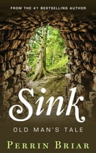 Sink: Old Man's Tale by Perrin Briar