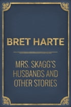 Mrs. Skagg's Husbands and Other Stories by Bret Harte