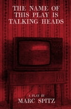 The Name of this Play is Talking Heads by Marc Spitz