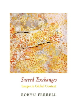 Book Sacred Exchanges: Images in Global Context by Robyn Ferrell