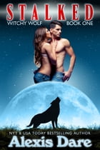 Stalked: Witchy Wolf Book 1 by Alexis Dare