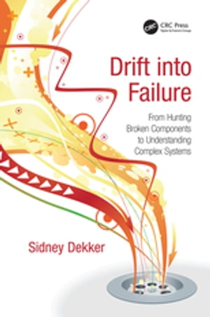 Drift into Failure From Hunting Broken Components to Understanding Complex Systems