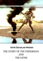The Story Of The Fisherman And The Genie by Kate Douglas Wiggin