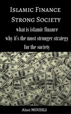 Islamic Finance a Strong Society: what is islamic finance? and why it's the best stronger strategy by Alan MOUHLI