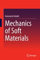 Mechanics of Soft Materials by Konstantin Volokh