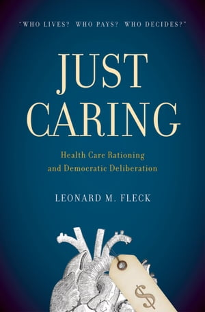 Just Caring Health Care Rationing and Democratic Deliberation