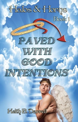 Paved With Good Intentions: Halos & Horns, #1 by Keith B. Darrell