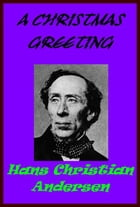 A Christmas Greeting by Hans Christian Andersen
