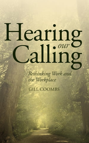 Hearing Our Calling Rethinking Work and the Workplace