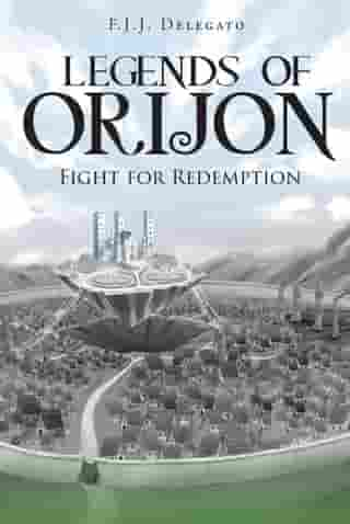 Legends of Orijon: Fight for Redemption by F.J.J. Delegato