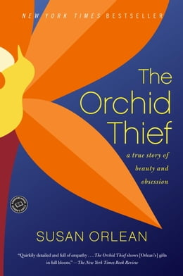 Book The Orchid Thief: A True Story of Beauty and Obsession by Susan Orlean